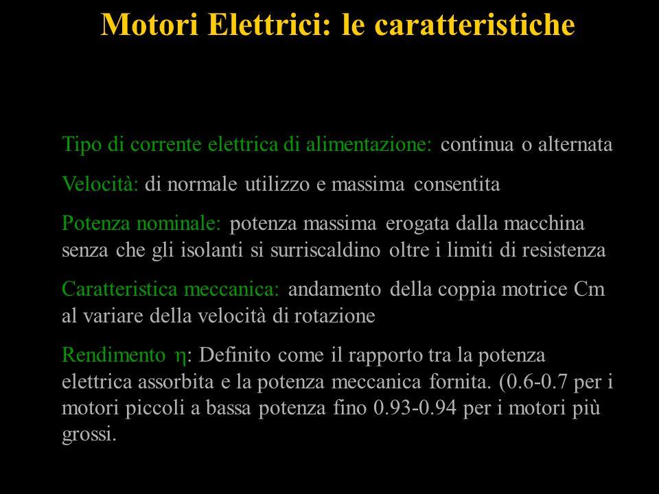 Motori Elettrici: le caratteristiche Tipo di corrente elettrica di alimentazione: continua o alternata Velocità: di normale utilizzo e massima consent