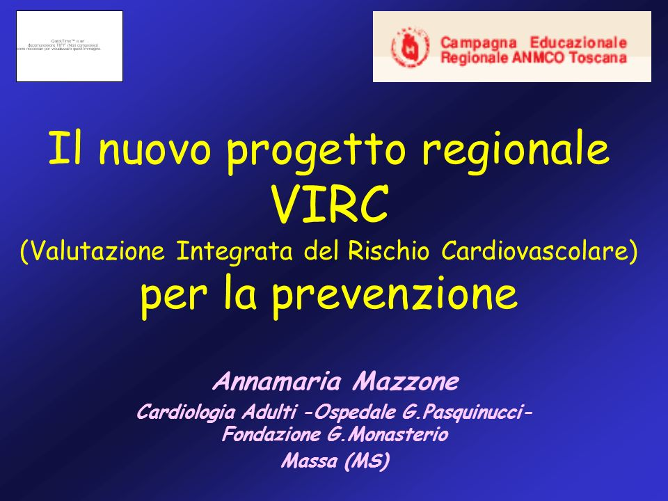 Il nuovo progetto regionale VIRC (Valutazione Integrata del Rischio Cardiovascolare) per la prevenzione Annamaria Mazzone Cardiologia Adulti -Ospedale