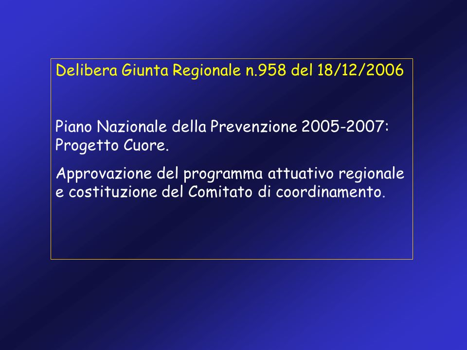 Delibera Giunta Regionale n.958 del 18/12/2006 Piano Nazionale della Prevenzione 2005-2007: Progetto Cuore. Approvazione del programma attuativo regio
