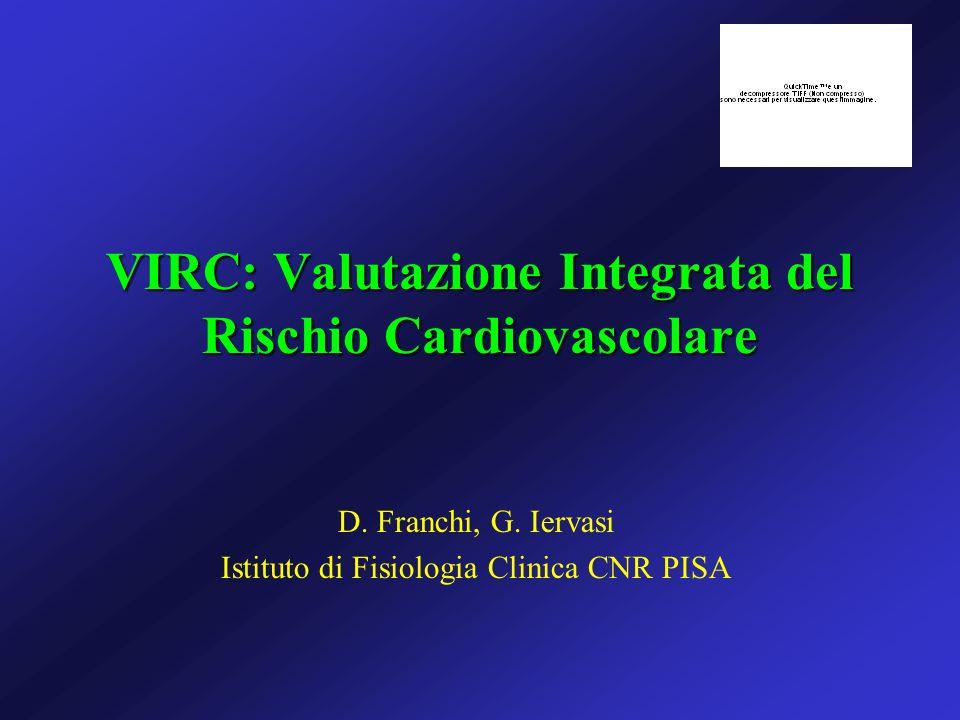 VIRC: Valutazione Integrata del Rischio Cardiovascolare D. Franchi, G. Iervasi Istituto di Fisiologia Clinica CNR PISA