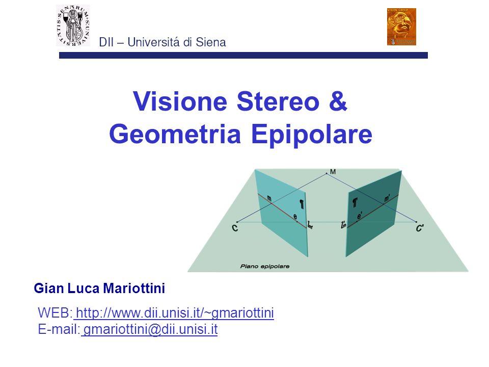 Visione Stereo & Geometria Epipolare Gian Luca Mariottini WEB: http://www.dii.unisi.it/~gmariottini E-mail: gmariottini@dii.unisi.it