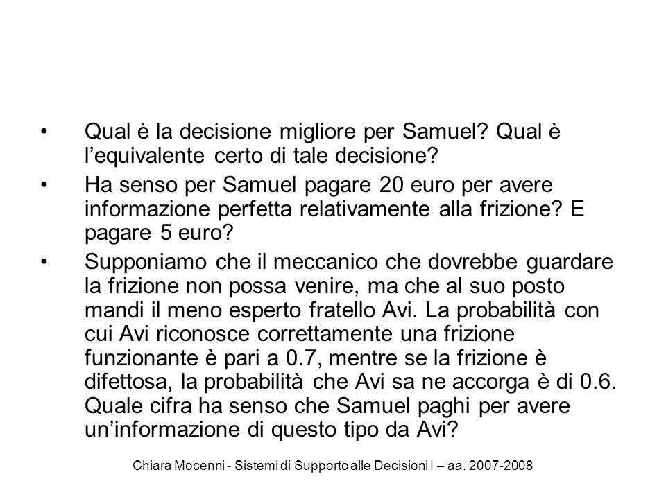 Chiara Mocenni - Sistemi di Supporto alle Decisioni I – aa. 2007-2008 Qual è la decisione migliore per Samuel? Qual è lequivalente certo di tale decis