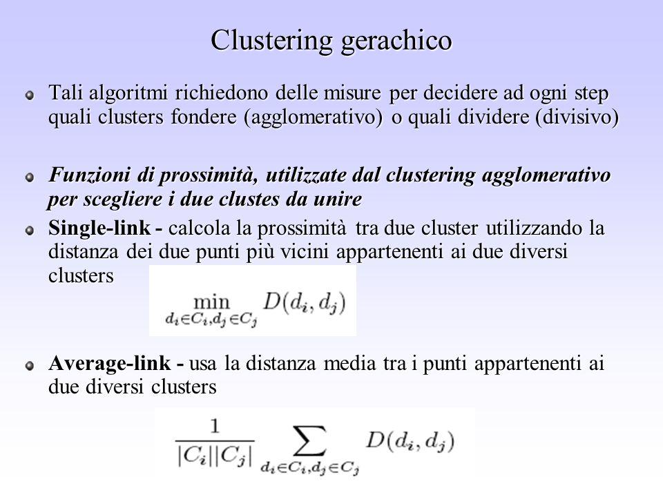 Sistemi di supporto alle decisioni - Leonado Rigutini Clustering gerachico Tali algoritmi richiedono delle misure per decidere ad ogni step quali clus
