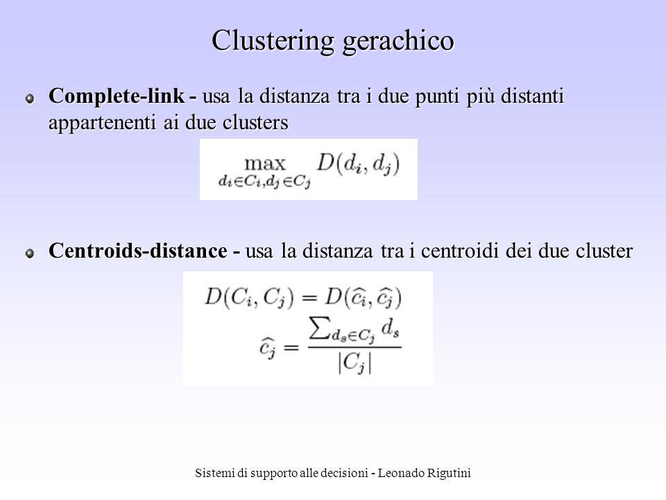 Sistemi di supporto alle decisioni - Leonado Rigutini Clustering gerachico Complete-link - usa la distanza tra i due punti più distanti appartenenti a