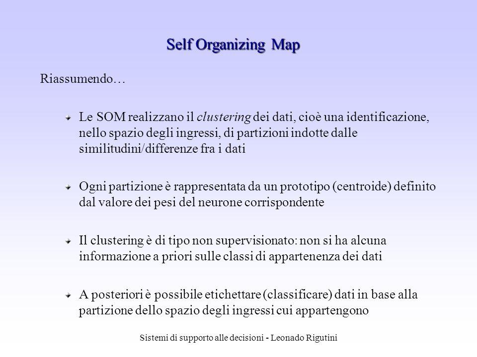 Sistemi di supporto alle decisioni - Leonado Rigutini Riassumendo… Le SOM realizzano il clustering dei dati, cioè una identificazione, nello spazio de