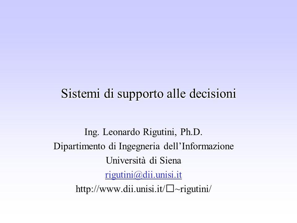Sistemi di supporto alle decisioni Ing.Leonardo Rigutini, Ph.D.
