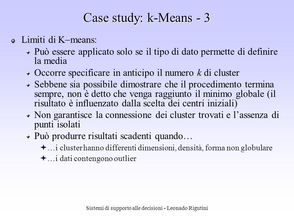 Sistemi di supporto alle decisioni - Leonado Rigutini Case study: k-Means - 2 1.Scegli i k centri iniziali 2.Repeat 1.