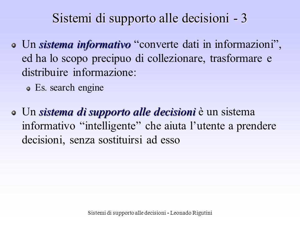 Sistemi di supporto alle decisioni - Leonado Rigutini Sistemi di supporto alle decisioni - 3 sistema informativo Un sistema informativo converte dati in informazioni, ed ha lo scopo precipuo di collezionare, trasformare e distribuire informazione: Es.