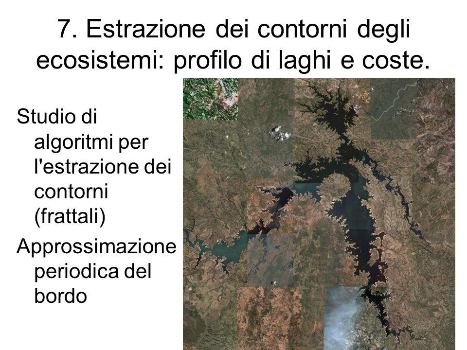 7. Estrazione dei contorni degli ecosistemi: profilo di laghi e coste. Studio di algoritmi per l'estrazione dei contorni (frattali) Approssimazione pe
