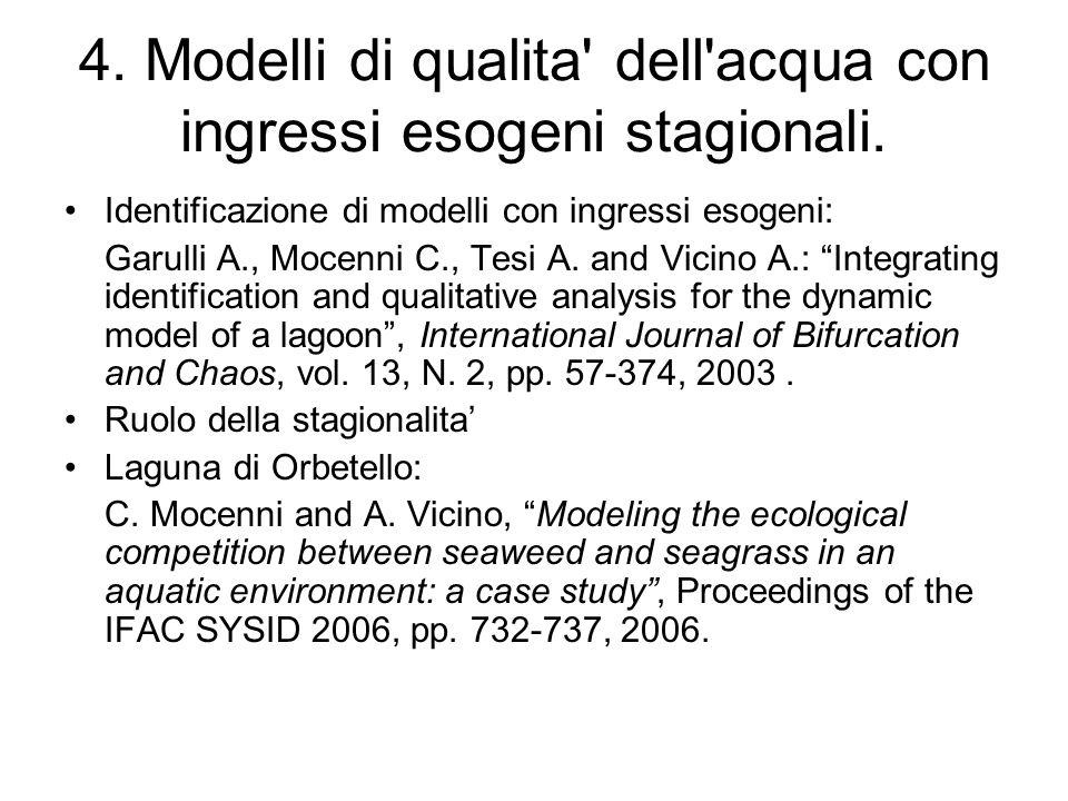 4. Modelli di qualita' dell'acqua con ingressi esogeni stagionali. Identificazione di modelli con ingressi esogeni: Garulli A., Mocenni C., Tesi A. an