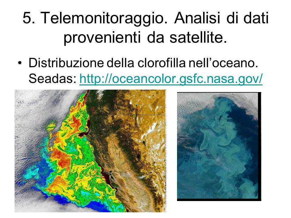 5. Telemonitoraggio. Analisi di dati provenienti da satellite. Distribuzione della clorofilla nelloceano. Seadas: http://oceancolor.gsfc.nasa.gov/http