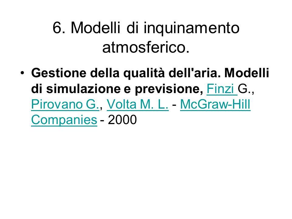 6. Modelli di inquinamento atmosferico. Gestione della qualità dell'aria. Modelli di simulazione e previsione, Finzi G., Pirovano G., Volta M. L. - Mc