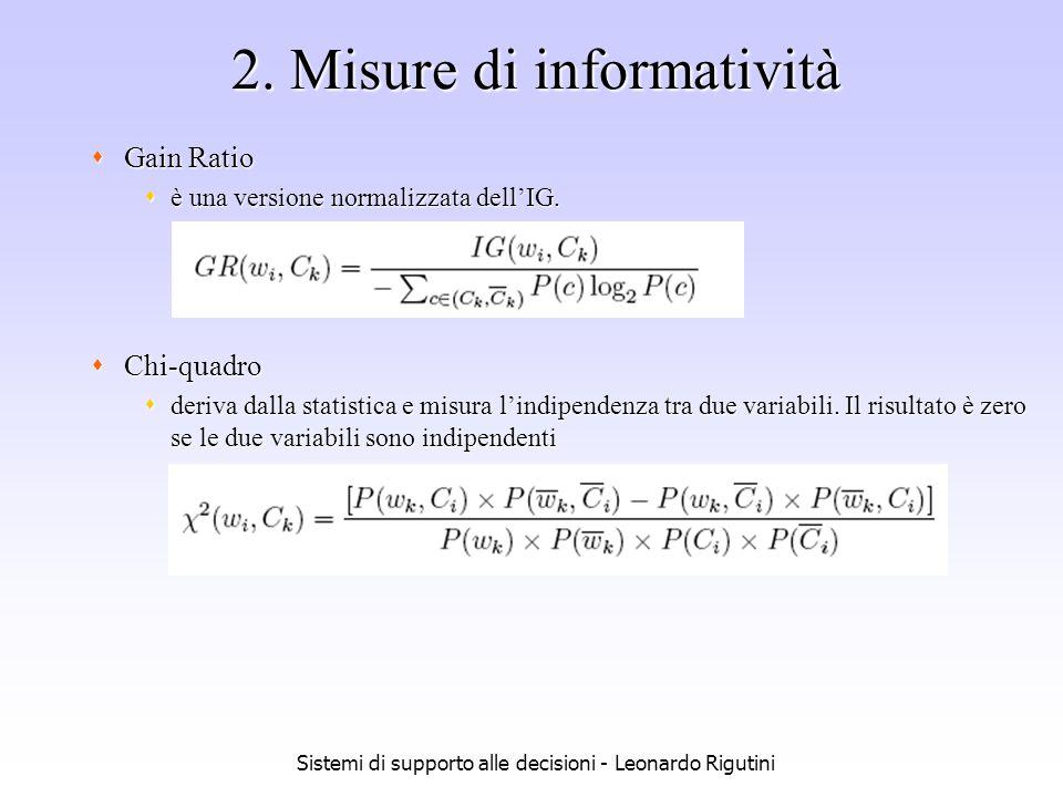 Sistemi di supporto alle decisioni - Leonardo Rigutini 2. Misure di informatività Gain Ratio Gain Ratio è una versione normalizzata dellIG. è una vers