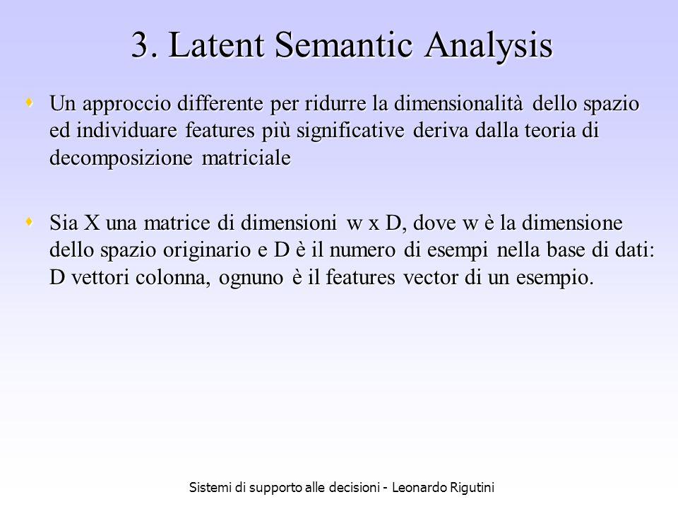 Sistemi di supporto alle decisioni - Leonardo Rigutini 3. Latent Semantic Analysis Un approccio differente per ridurre la dimensionalità dello spazio