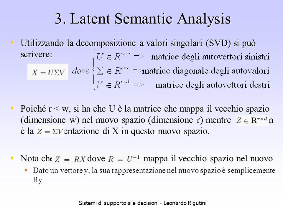 Sistemi di supporto alle decisioni - Leonardo Rigutini 3. Latent Semantic Analysis Utilizzando la decomposizione a valori singolari (SVD) si può scriv