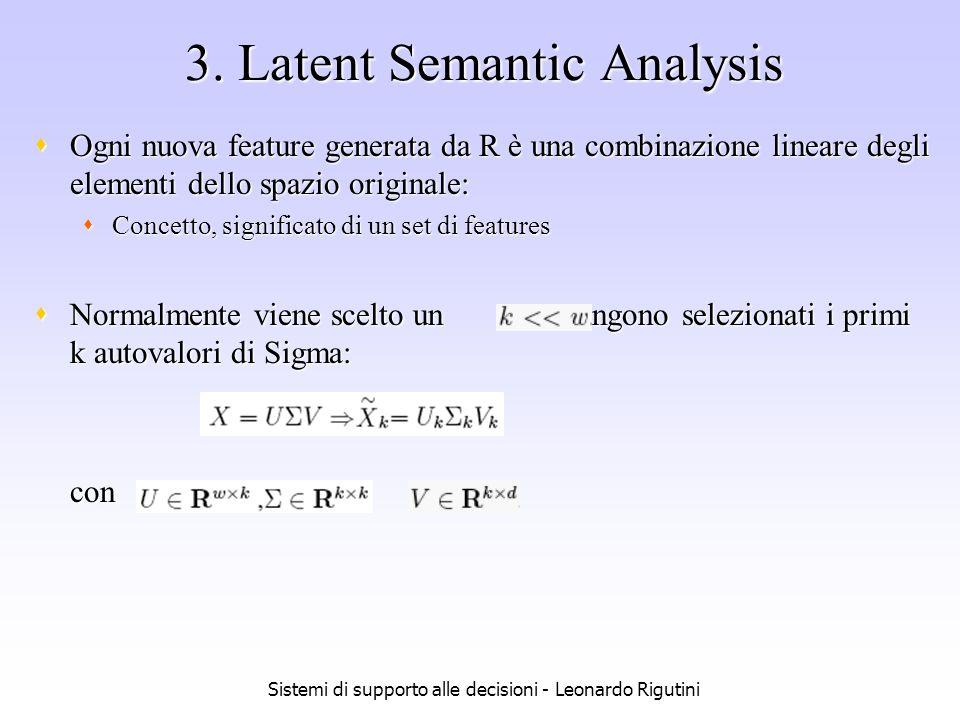 Sistemi di supporto alle decisioni - Leonardo Rigutini 3. Latent Semantic Analysis Ogni nuova feature generata da R è una combinazione lineare degli e