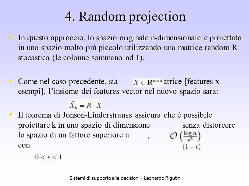 Sistemi di supporto alle decisioni - Leonardo Rigutini 4. Random projection In questo approccio, lo spazio originale n-dimensionale è proiettato in un