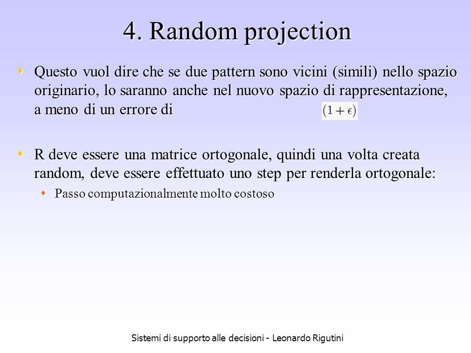 Sistemi di supporto alle decisioni - Leonardo Rigutini 4. Random projection Questo vuol dire che se due pattern sono vicini (simili) nello spazio orig