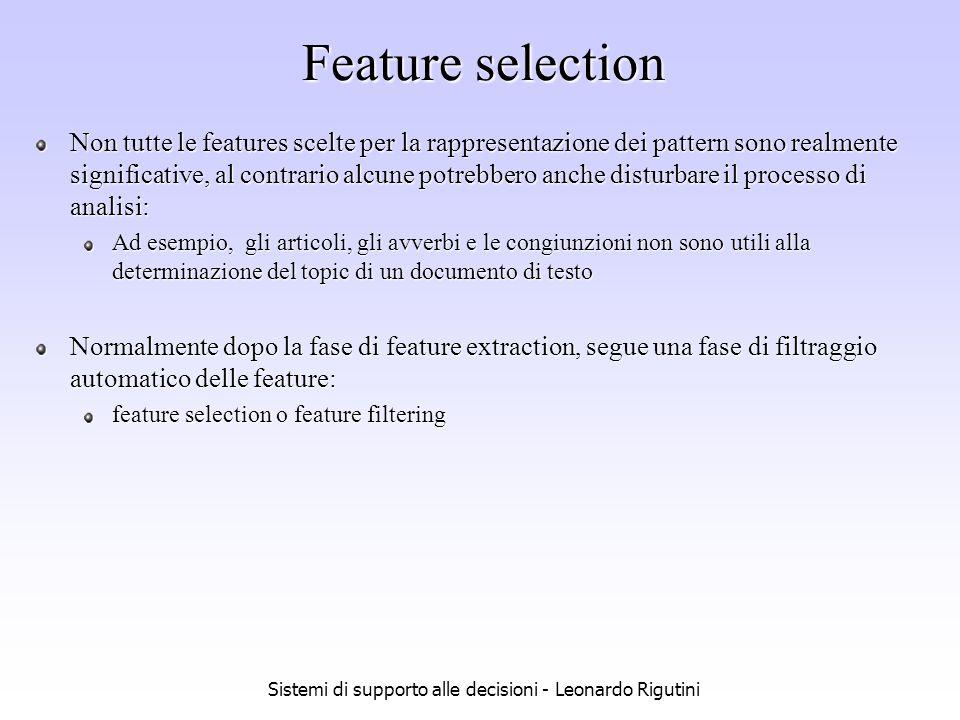 Sistemi di supporto alle decisioni - Leonardo Rigutini Feature selection Non tutte le features scelte per la rappresentazione dei pattern sono realmen