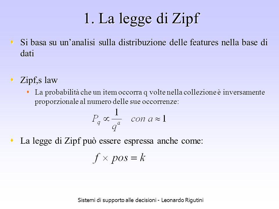 Sistemi di supporto alle decisioni - Leonardo Rigutini 1. La legge di Zipf Si basa su unanalisi sulla distribuzione delle features nella base di dati