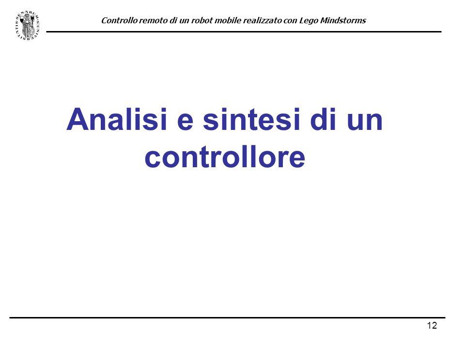 12 Analisi e sintesi di un controllore Controllo remoto di un robot mobile realizzato con Lego Mindstorms