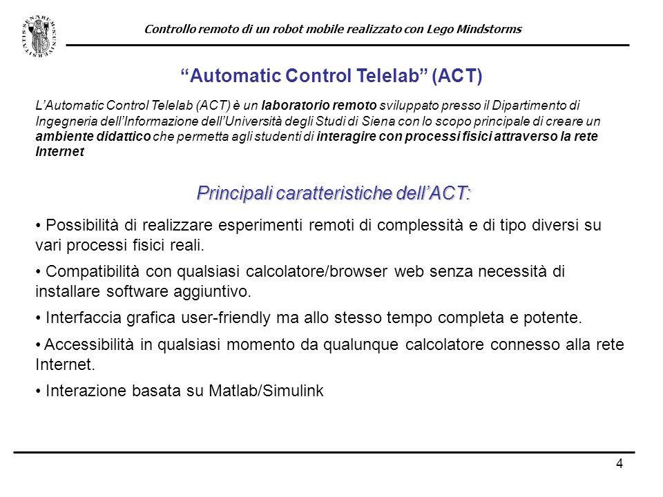 4 Automatic Control Telelab (ACT) LAutomatic Control Telelab (ACT) è un laboratorio remoto sviluppato presso il Dipartimento di Ingegneria dellInforma