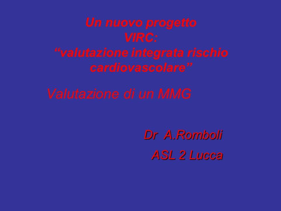 Un nuovo progetto VIRC: valutazione integrata rischio cardiovascolare Valutazione di un MMG Dr A.Romboli ASL 2 Lucca ASL 2 Lucca