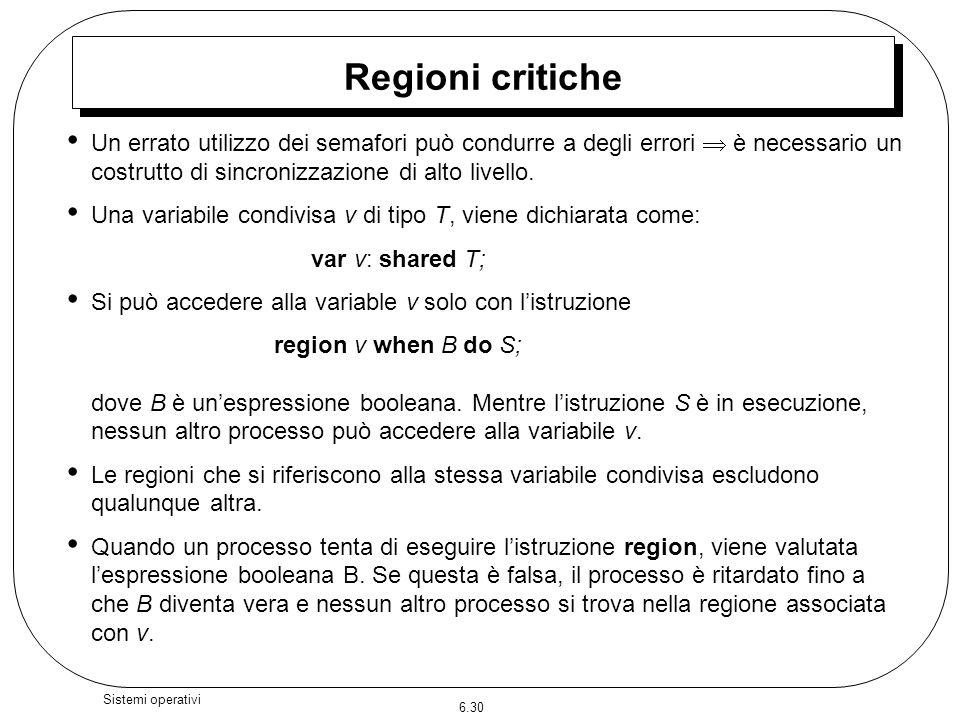 6.30 Sistemi operativi Regioni critiche Un errato utilizzo dei semafori può condurre a degli errori è necessario un costrutto di sincronizzazione di a