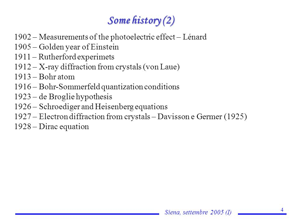 Siena, settembre 2005 (I) 4 Some history (2) 1902 – Measurements of the photoelectric effect – Lénard 1905 – Golden year of Einstein 1911 – Rutherford