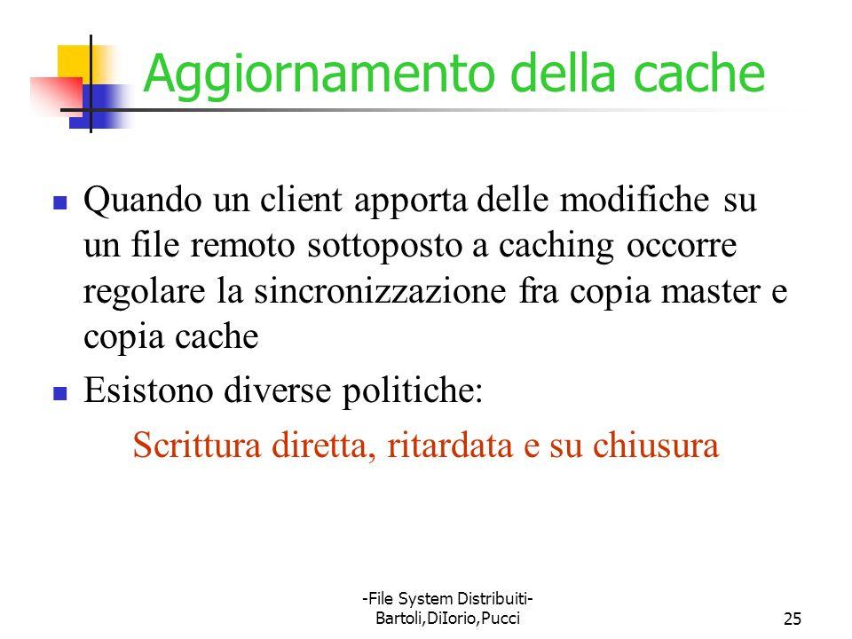 -File System Distribuiti- Bartoli,DiIorio,Pucci25 Aggiornamento della cache Quando un client apporta delle modifiche su un file remoto sottoposto a ca