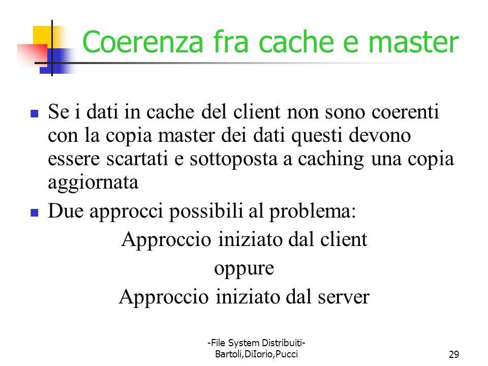 -File System Distribuiti- Bartoli,DiIorio,Pucci29 Coerenza fra cache e master Se i dati in cache del client non sono coerenti con la copia master dei