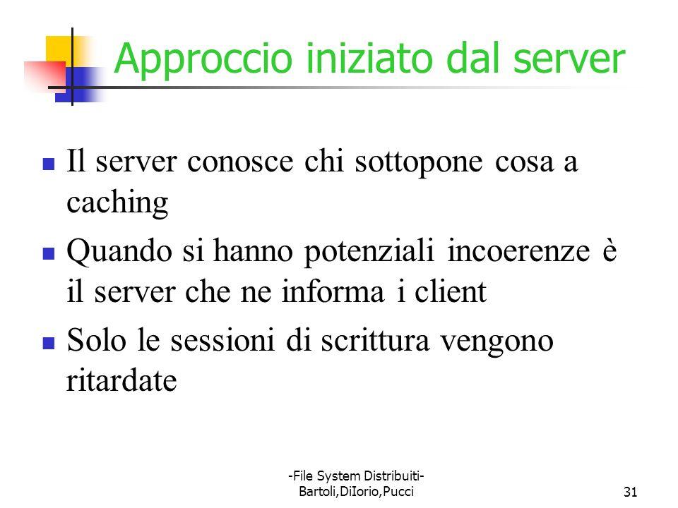 -File System Distribuiti- Bartoli,DiIorio,Pucci31 Approccio iniziato dal server Il server conosce chi sottopone cosa a caching Quando si hanno potenzi