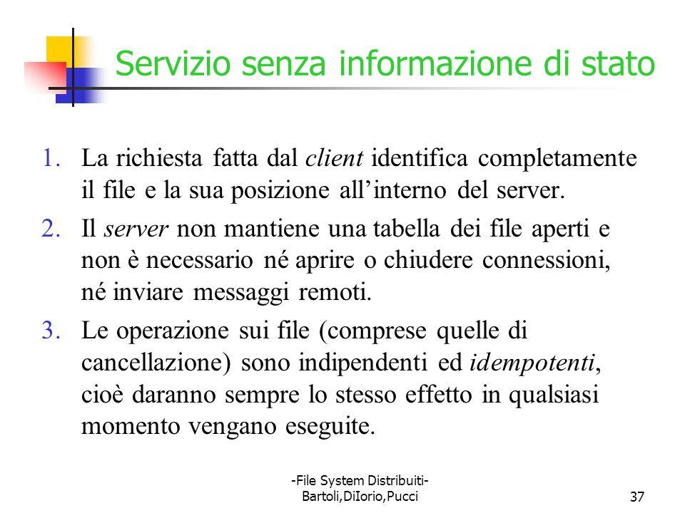-File System Distribuiti- Bartoli,DiIorio,Pucci37 1.La richiesta fatta dal client identifica completamente il file e la sua posizione allinterno del s