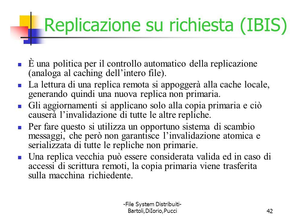 -File System Distribuiti- Bartoli,DiIorio,Pucci42 Replicazione su richiesta (IBIS) È una politica per il controllo automatico della replicazione (anal