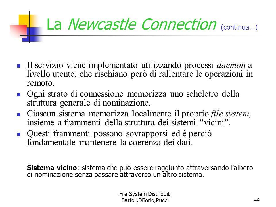 -File System Distribuiti- Bartoli,DiIorio,Pucci49 La Newcastle Connection (continua…) Il servizio viene implementato utilizzando processi daemon a liv