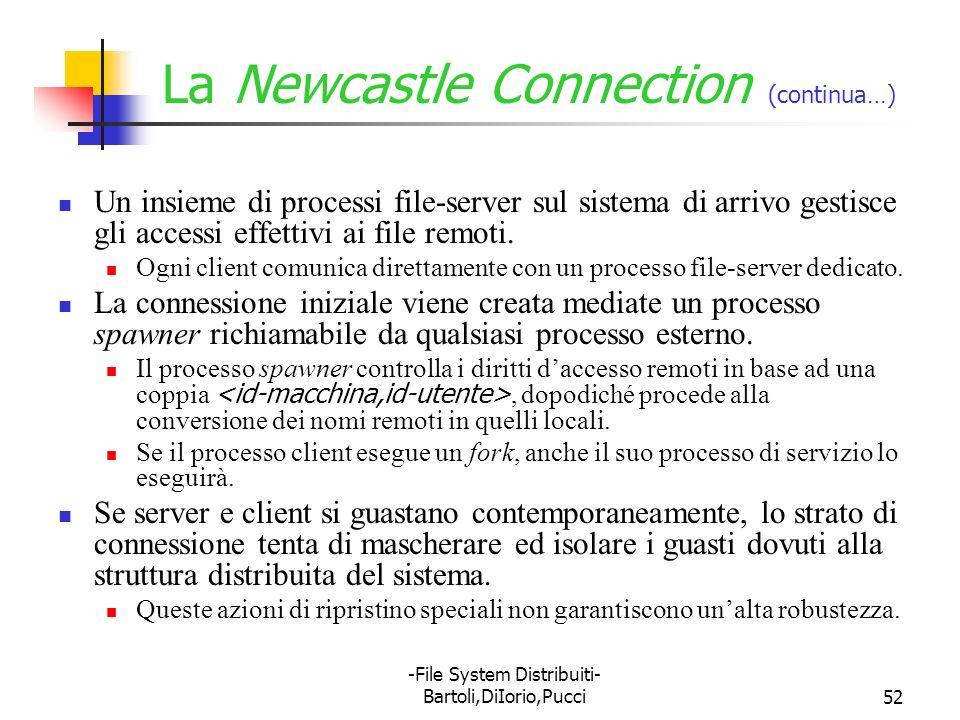 -File System Distribuiti- Bartoli,DiIorio,Pucci52 La Newcastle Connection (continua…) Un insieme di processi file-server sul sistema di arrivo gestisc