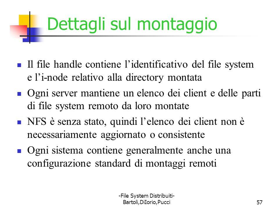 -File System Distribuiti- Bartoli,DiIorio,Pucci57 Dettagli sul montaggio Il file handle contiene lidentificativo del file system e li-node relativo al