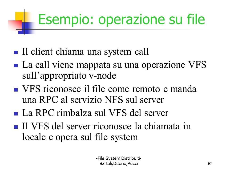 -File System Distribuiti- Bartoli,DiIorio,Pucci62 Esempio: operazione su file Il client chiama una system call La call viene mappata su una operazione