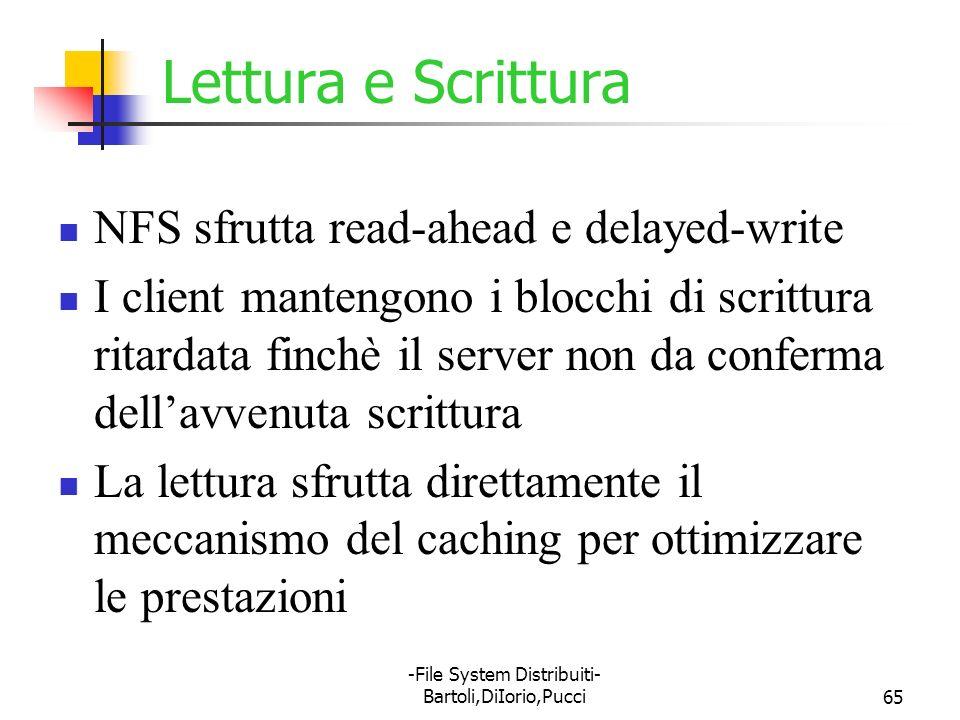 -File System Distribuiti- Bartoli,DiIorio,Pucci65 Lettura e Scrittura NFS sfrutta read-ahead e delayed-write I client mantengono i blocchi di scrittur