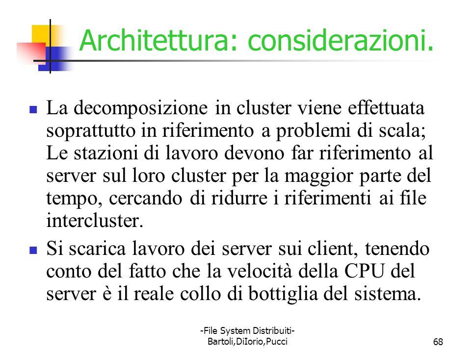 -File System Distribuiti- Bartoli,DiIorio,Pucci68 Architettura: considerazioni. La decomposizione in cluster viene effettuata soprattutto in riferimen