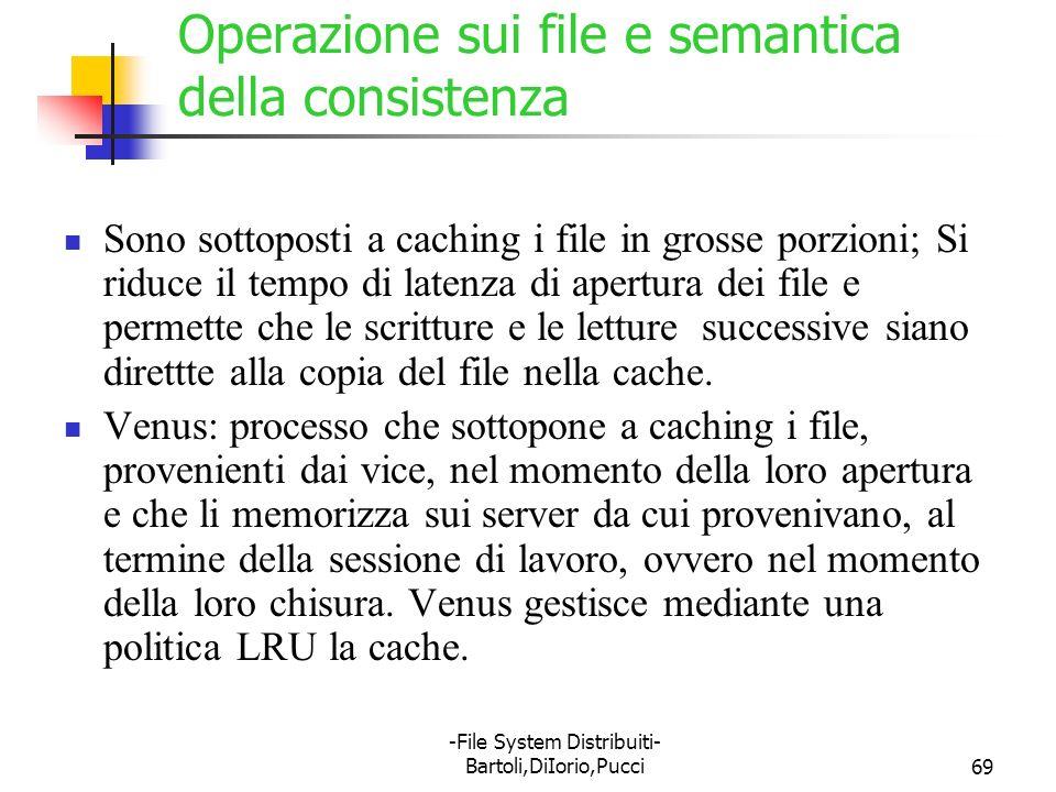 -File System Distribuiti- Bartoli,DiIorio,Pucci69 Operazione sui file e semantica della consistenza Sono sottoposti a caching i file in grosse porzion