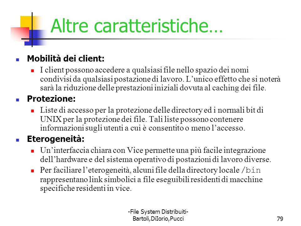 -File System Distribuiti- Bartoli,DiIorio,Pucci79 Altre caratteristiche… Mobilità dei client: I client possono accedere a qualsiasi file nello spazio