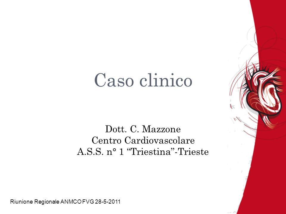 Caso clinico Dott. C. Mazzone Centro Cardiovascolare A.S.S. n° 1 Triestina-Trieste Riunione Regionale ANMCO FVG 28-5-2011