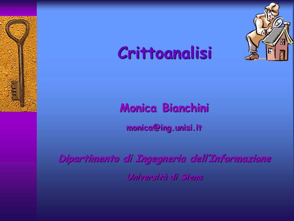 Crittoanalisi Monica Bianchini monica@ing.unisi.it Dipartimento di Ingegneria dellInformazione Università di Siena