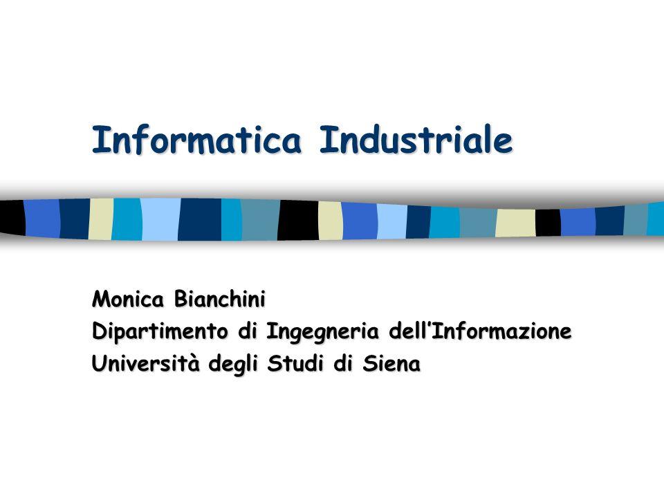 Informatica Industriale Monica Bianchini Dipartimento di Ingegneria dellInformazione Università degli Studi di Siena