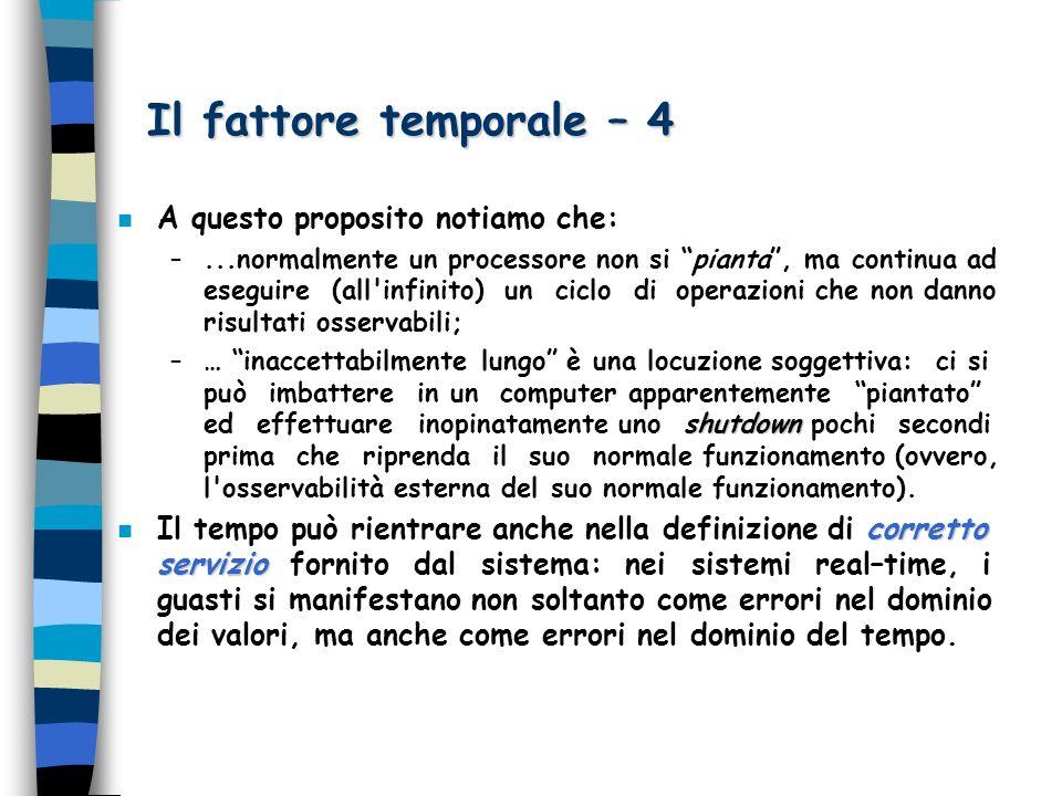 Il fattore temporale – 4 n A questo proposito notiamo che: –...normalmente un processore non si pianta, ma continua ad eseguire (all'infinito) un cicl