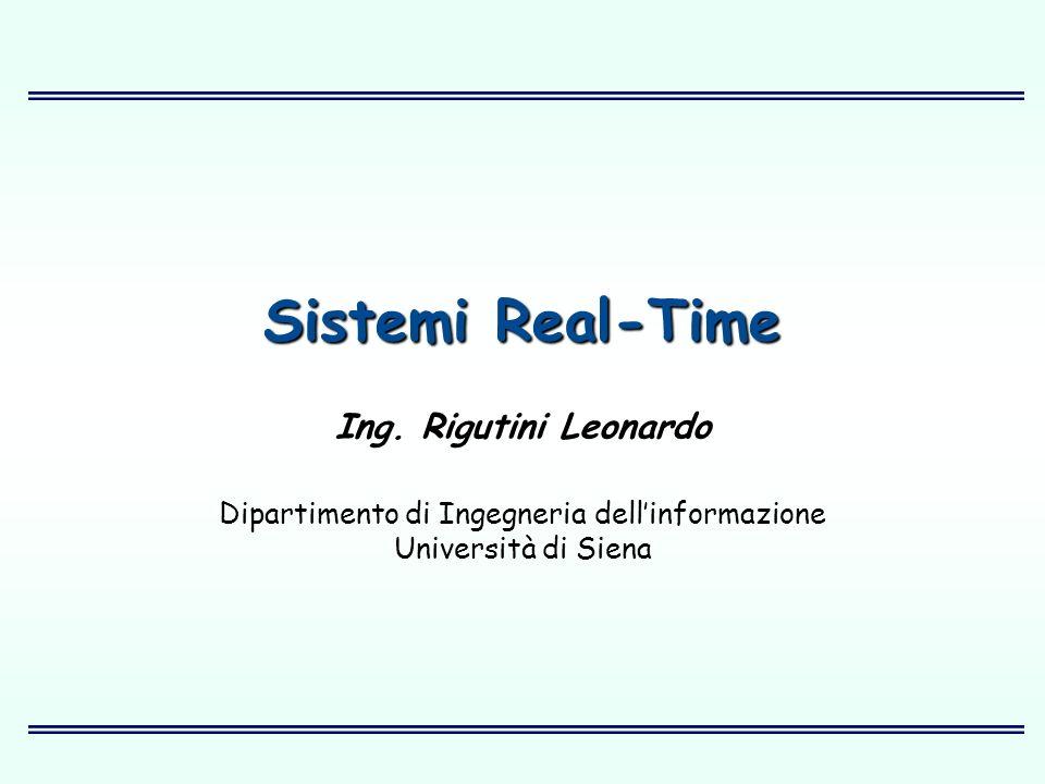 Sistemi Real-Time Ing. Rigutini Leonardo Dipartimento di Ingegneria dellinformazione Università di Siena