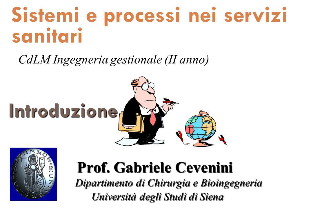 Sistemi e processi nei servizi sanitari CdLM Ingegneria gestionale (II anno) Prof. Gabriele Cevenini Dipartimento di Chirurgia e Bioingegneria Univers