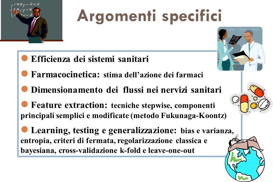 Argomenti specifici l Efficienza dei sistemi sanitari l Farmacocinetica: stima dellazione dei farmaci l Dimensionamento dei flussi nei nervizi sanitar