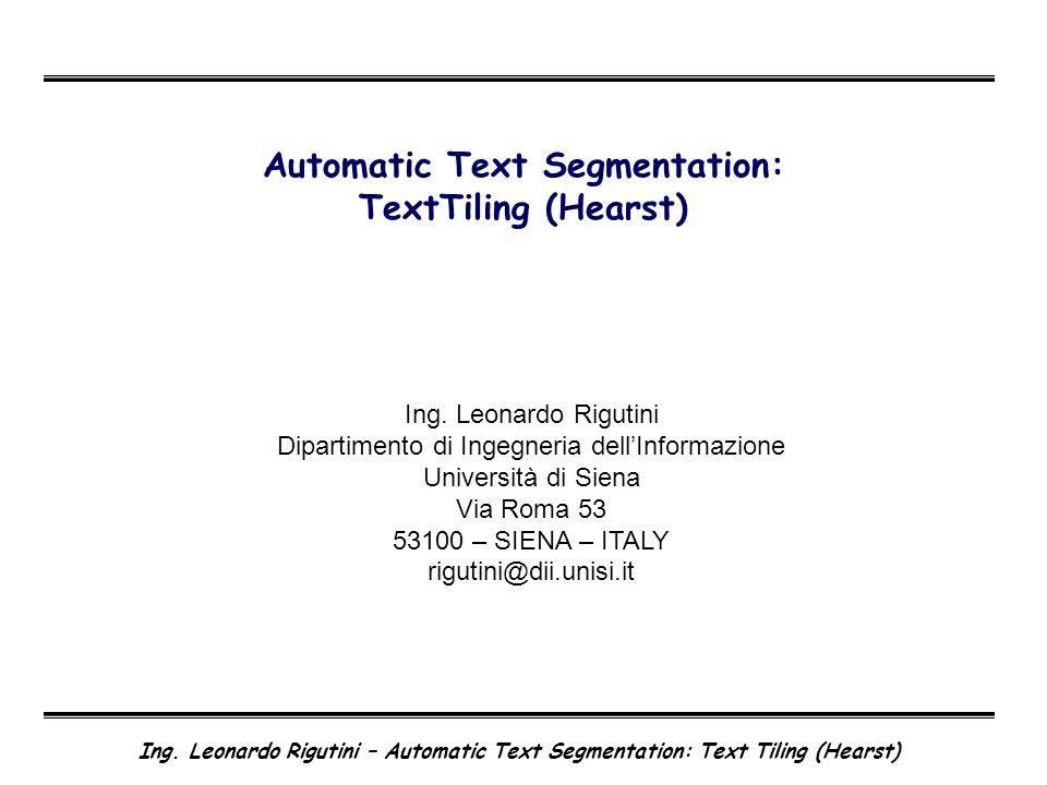 Ing. Leonardo Rigutini – Automatic Text Segmentation: Text Tiling (Hearst) Automatic Text Segmentation: TextTiling (Hearst) Ing. Leonardo Rigutini Dip